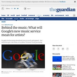 Behind the music: What will Google's new music service mean for artists?