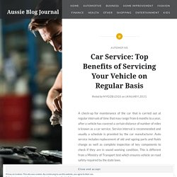 Car Service: Top Benefits of Servicing Your Vehicle on Regular Basis