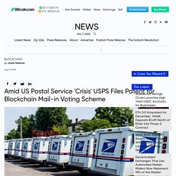 Amid US Postal Service 'Crisis' USPS Files Patent for Blockchain Mail-in Voting Scheme