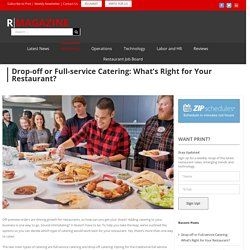 Drop-off or Full-service Catering: What's Right for Your Restaurant?