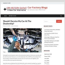 Should I Service My Car At The Dealership? - Car Factory Blogs