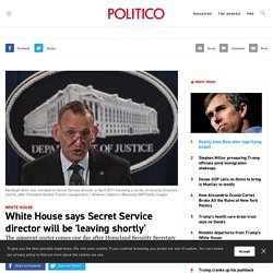 White House says Secret Service director will be 'leaving shortly'