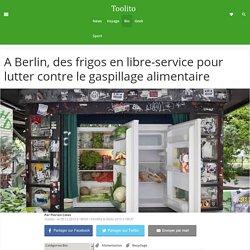 TOOLITO 05/12/14 A Berlin, des frigos en libre-service pour lutter contre le gaspillage alimentaire