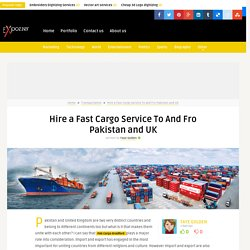 Hire a Fast Cargo Service To And Fro Pakistan and UK