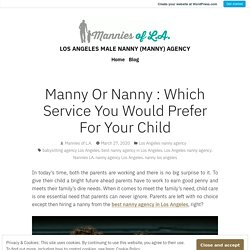 Manny Or Nanny : Which Service You Would Prefer For Your Child – LOS ANGELES MALE NANNY (MANNY) AGENCY
