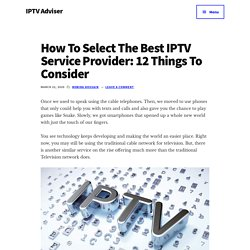 How To Select The Best IPTV Service Provider: 12 Things To Consider - IPTV Adviser