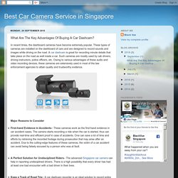 Best Car Camera Service in Singapore: What Are The Key Advantages Of Buying A Car Dashcam?