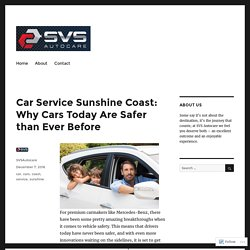 Car Service Sunshine Coast: Why Cars Today Are Safer than Ever Before