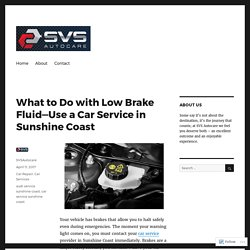 What to Do with Low Brake Fluid—Use a Car Service in Sunshine Coast