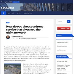 How do you choose a drone service that gives you the ultimate worth - SEOKorner