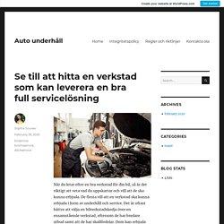 Se till att hitta en verkstad som kan leverera en bra full servicelösning – Auto underhåll