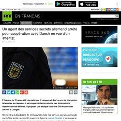 Un agent des services secrets allemand arrêté pour coopération avec Daesh en vue d'un attentat