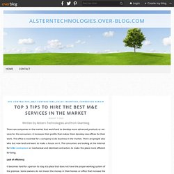 Top 3 tips to hire the best M&E services in the market - Alsterntechnologies.over-blog.com