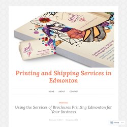 Using the Services of Brochures Printing Edmonton for Your Business – Printing and Shipping Services in Edmonton