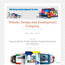 Steps to find the Perfect Website Design Services for your Business – Website Design and Development Company