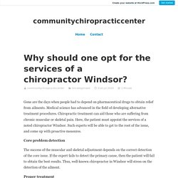 Why should one opt for the services of a chiropractor Windsor? – communitychiropracticcenter