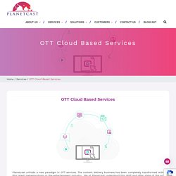 OTT cloud-based service offers content of SD & HD quality - Planetcast
