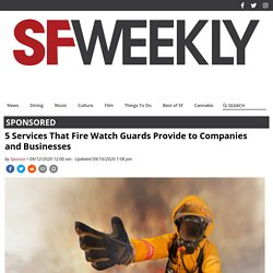 5 Services That Fire Watch Guards Provide to Companies and Businesses - SF Weekly
