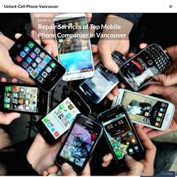 Repair Services of Top Mobile Phone Companies in Vancouver – Unlock-Cell-Phone-Vancouver