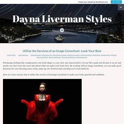 Utilize the Services of an Image Consultant-Look YourBest – Dayna Liverman Styles