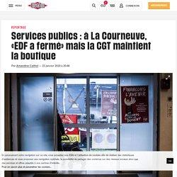 Services publics: à La Courneuve, «EDF a fermé» mais la CGT maintient la boutique