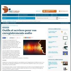 Outils et services pour vos enregistrements audio
