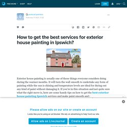 How to get the best services for exterior house painting in Ipswich?: ext_5667852 — LiveJournal