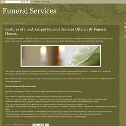 Features of Pre-Arranged Funeral Services Offered By Funeral Homes