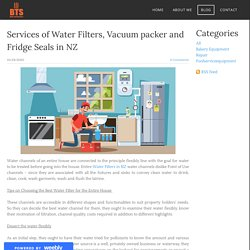 Services of Water Filters, Vacuum packer and Fridge Seals in NZ