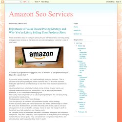 Amazon Seo Services: Importance of Value-Based Pricing Strategy and Why You're Likely Selling Your Products Short