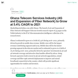 Ghana Telecom Services Industry (4G and Expansion of Fiber Network) to Grow at 5.4% CAGR to 2021
