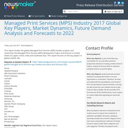Managed Print Services (MPS) Industry 2017 Global Key Players, Market Dynamics, Future Demand Analysis and Forecasts to 2022