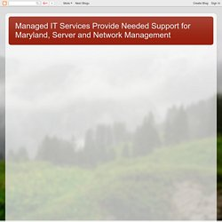 Managed IT Services Provide Needed Support for Maryland, Server and Network Management: Managed IT Services – Focus On Your Core