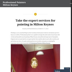 Take the expert services for painting in Milton Keynes – Professional Painters Milton Keynes