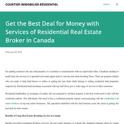Get the Best Deal for Money with Services of Residential Real Estate Broker in Canada