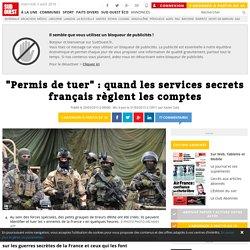"""""""Permis de tuer"""" : quand les services secrets français règlent les comptes"""