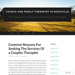 Common Reasons For Seeking The Services Of a Couples Therapist