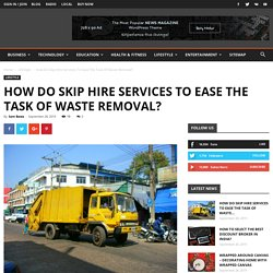 HOW DO SKIP HIRE SERVICES TO EASE THE TASK OF WASTE REMOVAL