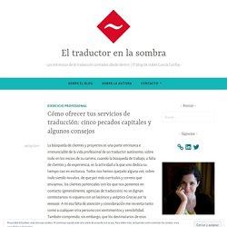 Cómo ofrecer tus servicios de traducción: cinco pecados capitales y algunos consejos – El traductor en la sombra