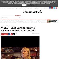 VIDÉO - Elisa Servier raconte avoir été violée par un acteur