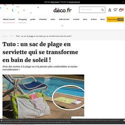 Tuto : un sac de plage en serviette qui se transforme en bain de soleil !