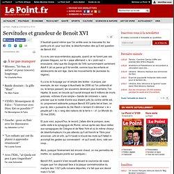 Servitudes et grandeur de Benoît XVI, actualité Débats : Le Poin