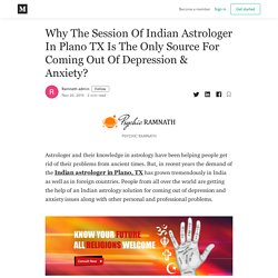 Why The Session Of Indian Astrologer In Plano TX Is The Only Source For Coming Out Of Depression & Anxiety?