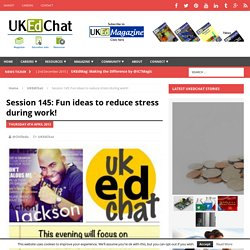 Session 145: Fun ideas to reduce stress during work!