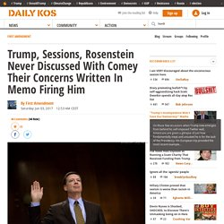 Trump, Sessions, Rosenstein Never Discussed With Comey Their Concerns Written In Memo Firing Him