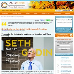 Seth Godin on the Art of Noticing and Creating, by Seth Godin