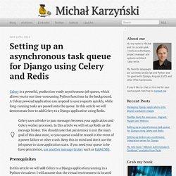Setting up an asynchronous task queue for Django using Celery and Redis - Michał Karzyński