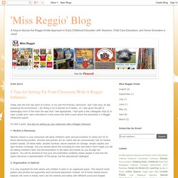 Miss Reggio: 5 Tips for Setting Up Your Classroom With A Reggio Influence