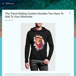 The Trend Setting Custom Hoodies You Have To Add To Your Wardrobe