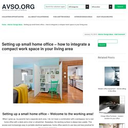 Setting up small home office – how to integrate a compact work space in your living area